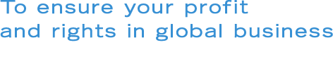 To ensure your profitand rights in global business